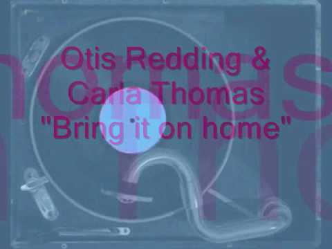 Otis Redding & Carla Thomas - Bring it on home