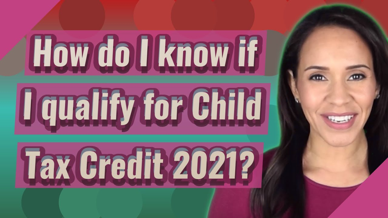 How do I know if I qualify for Child Tax Credit 2021 ...