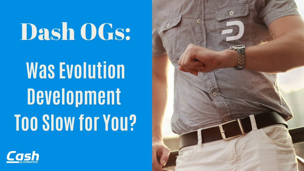 Dash OGs: Was Evolution Development Too Slow for You?