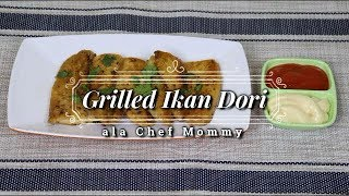RESEP GRILLED IKAN DORI - ala CHEF MOMMY - 365 DAILY COOKING - Day 62
