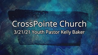 03/21/21 - Youth Pastor Kelly Baker - Lead Like Moses