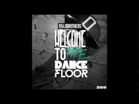 ItaloBrothers - Welcome To The Dancefloor (orginal, HQ)