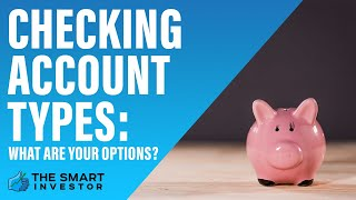 Types Of Checking Account: What Are Your Options?