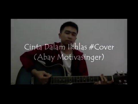 Cover Lagu  : Cinta Dalam Ikhlas (Kang Abay Motivasinger)