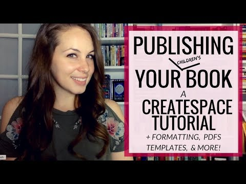 HOW TO SELF-PUBLISH YOUR CHILDREN'S BOOK: Formatting, PDF's, Templates, And A CREATESPACE TUTORIAL