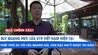 BLV Quang Huy: Lứa U19 Việt Nam thiệt thòi hơn Quang Hải, Văn Hậu khi ít được thi đấu!