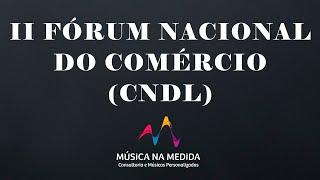 II FÓRUM NACIONAL DO COMÉRCIO (CNDL)
