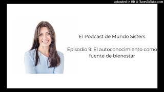 El Podcast de Mundo Sisters | Episodio 9: El autoconocimiento como fuente de bienestar