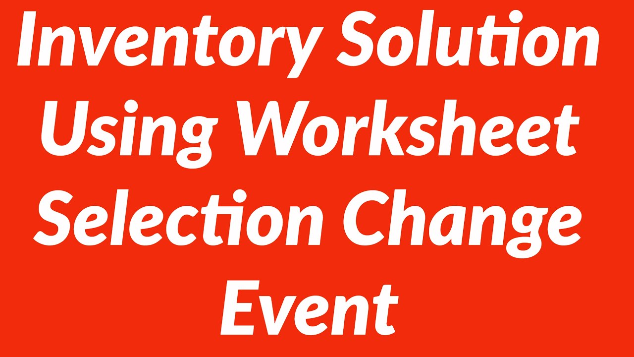 Inventory Solution Using Worksheet Selection Change Event