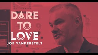 Dare to Love- Joe Vanderstelt