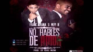 Frank'Avana & Mepi H (No Hables De Amor) Prod by: Keko Musik