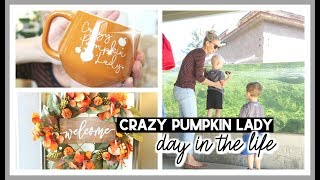 CRAZY PUMPKIN LADY! | DAY IN THE LIFE OF A STAY AT HOME MOM 2019