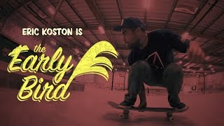 Eric Koston - Early Bird