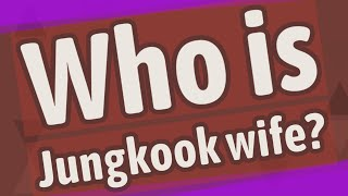 Who is Jungkook wife?