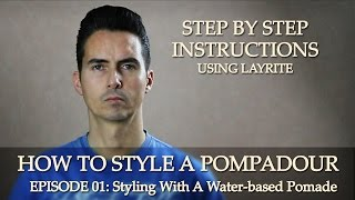 How To Style A Classic Pompadour - Episode 01: Styling With A Water Based Pomade - Layrite