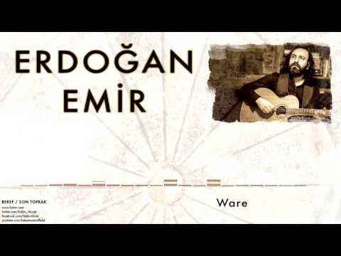 Erdoğan Emir  -  Ware [Beref / Son Toprak © 2016 Kalan Müzik ]
