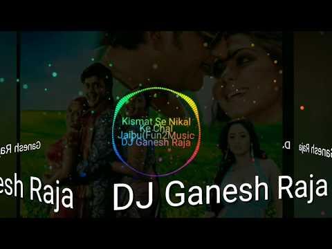 kismat se nikal ke chal jaibu MP3 DJ ganesh Raja