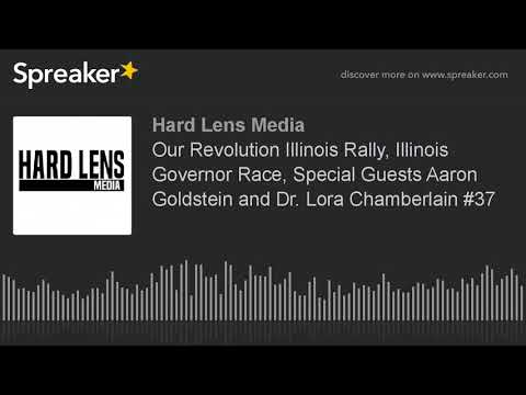 Our Revolution Illinois Rally, Illinois Governor Race, Special Guests Aaron Goldstein and Dr. Lora C