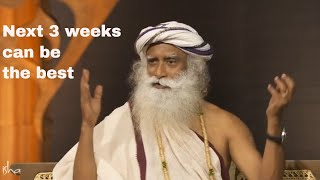 Next 3 weeks can be the best possible time - With Sadhguru in Challenging Times