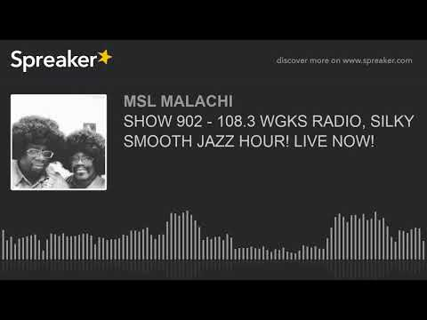 SHOW 902 – 108.3 WGKS RADIO, SILKY SMOOTH JAZZ HOUR! LIVE NOW!