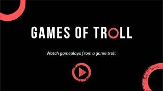 GAME TROLL - Games of troll - INTRO