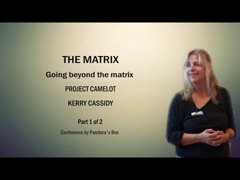 Going beyond the matrix, KERRY CASSIDY ( Project Camelot ) - Conference 2013 Part 1 of 2