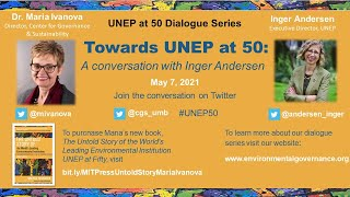 Towards UNEP at 50: A Conversation with Inger Andersen hosted by Maria Ivanova, PhD