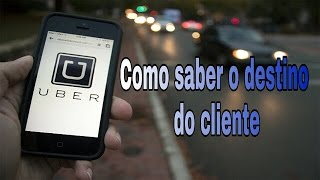Como ver o destino do cliente | passageiro uber 08/2017 atualizado