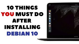 10 Things You MUST DO after installing Debian 10 to get Better Experience.