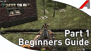 """7 Days to Die Alpha 10.4 Beginners Guide - Part 1 - The Start!"""""""