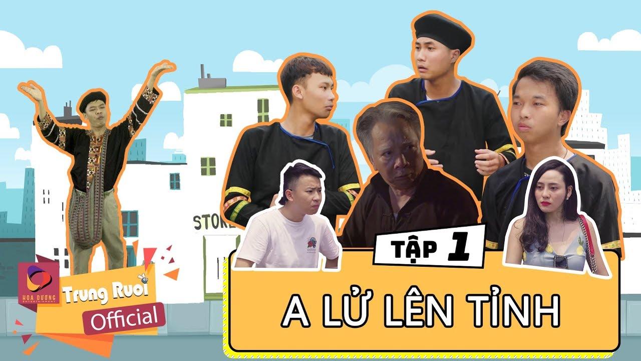 A LỬ LÊN TỈNH – TẬP 1 | Trung Ruồi – Minh Tít | Trung Ruồi Official