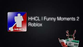 Roblox | HHCL Funny Moments 2