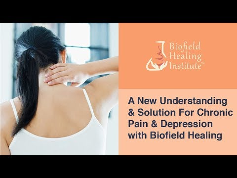 A New Understanding & Solution For Chronic Pain & Depression with Biofield Healing