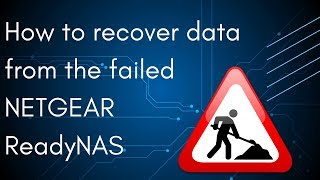 How to recover data from the failed NETGEAR ReadyNAS