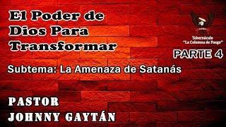 El Poder de Dios para Transformar  Parte 4 - La Amenaza de Satanás- Sábado 25.11.17