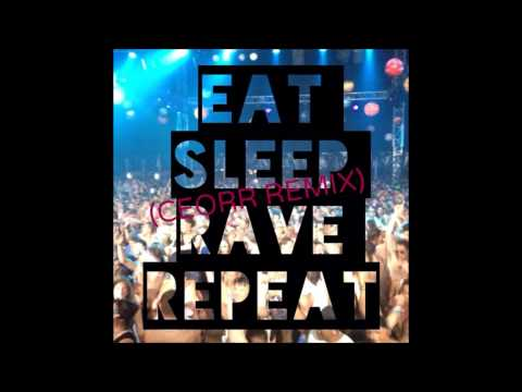 (CEORR REMIX) Eat Sleep Rave Repeat