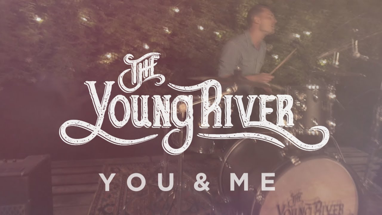 The Young River - You & Me