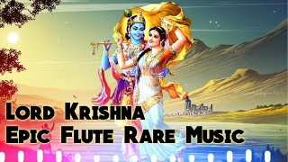 Lord Krishna Epic Flute Rare Music || Yoga,Spa,Study,Calming,and Soothing Deep Music