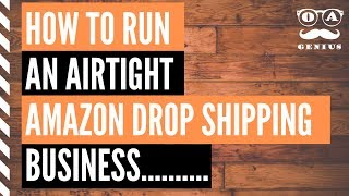How To Run An Airtight Amazon Dropshipping Business