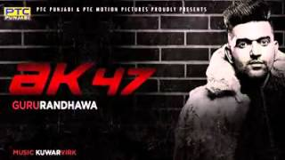 GURU RANDHAWA FULL SONG AK47 NEW Punjabi Song 2016   YouTube