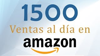 1500 ventas al dia en amazon | EXTRAORDINARIO | Como vender en Amazon