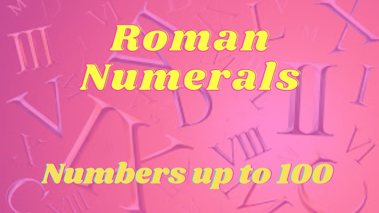 Roman Numerals Numbers Up To 100 Youtube