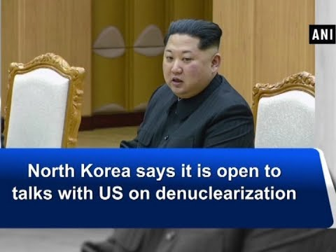 North Korea says it is open to talks with US on denuclearization
