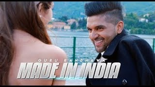 MADE IN INDIA - Guru Randhawa Full HD Video Song