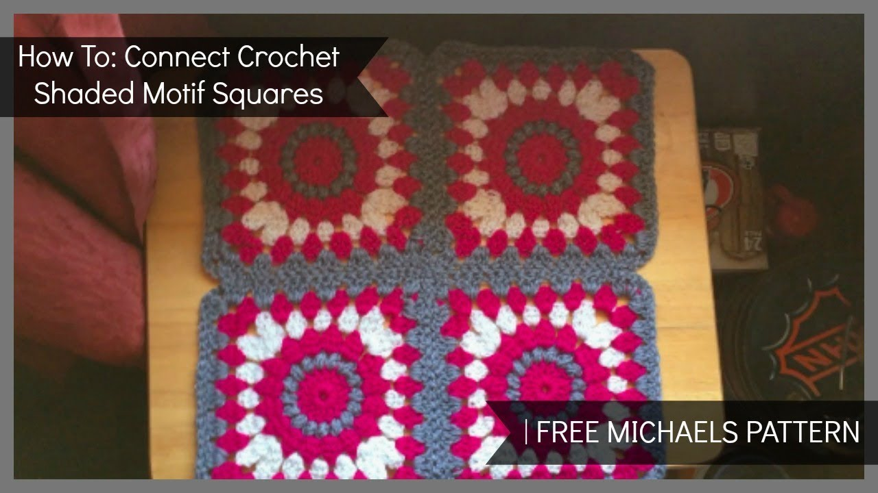 HOW TO: Connect Crochet Shaded Motif Squares| FREE MICHAELS PATTERN ...