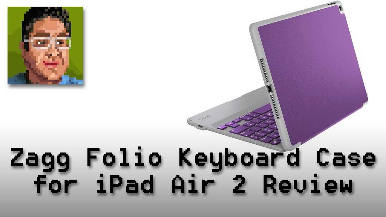 hot sales 801f3 a4601 Zagg Folio Keyboard Case for the iPad Air 2 Review