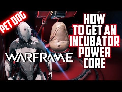 Warframe | HOW TO GET AN INCUBATOR POWER CORE