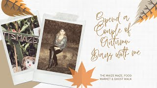 SPEND A COUPLE OF AUTUMN DAYS WITH ME - THE MAIZE MAZE | FOOD MARKET | GHOST WALK - Tanya Louise