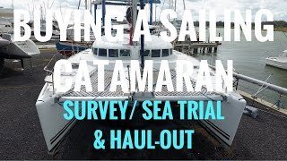 (Ep. 5) Buying a Sailing Catamaran - Survey/Sea Trial & Haul out