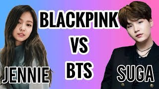 BLACKPINK VS BTS: JENNIE vs. SUGA